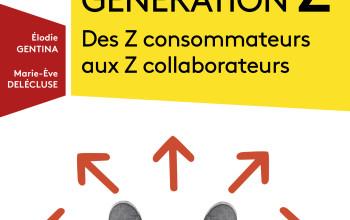 Génération Z, des Z consommateurs aux Z collaborateurs, aux éditions DUNOD co-écrit par Marie-Eve DELECLUSE et Elodie GENTINA, janvier 2018